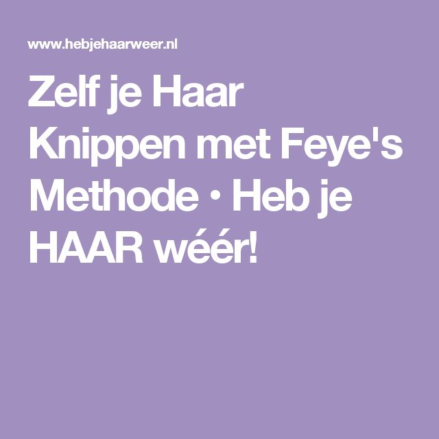 Zelf je Haar Knippen met Feye's Methode • Heb je HAAR wéér!