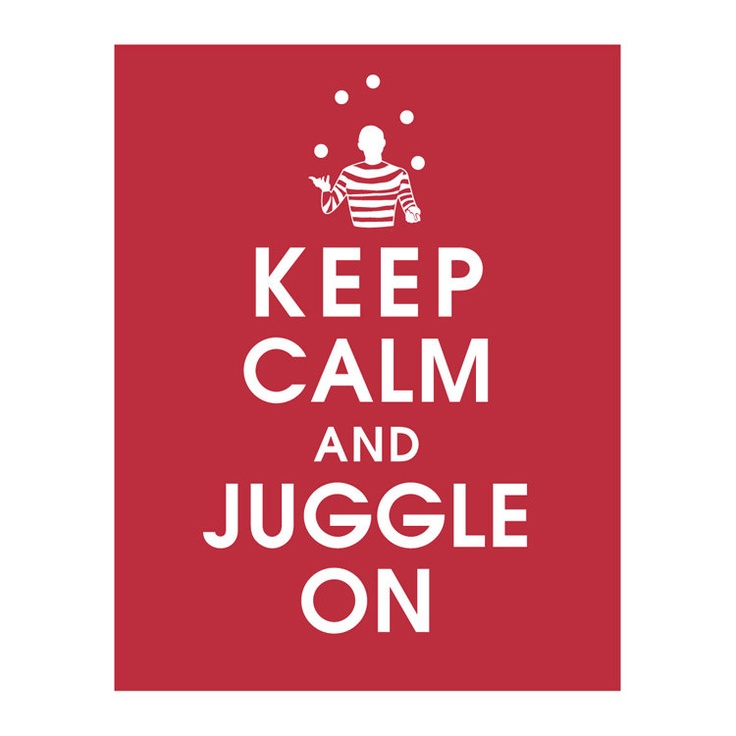 Keep Calm and JUGGLE ON, 11x14 Print featured in Cardinal Red) Buy 3 get 1 FREE  Keep Calm Art Keep Calm Poster. $14.95, via Etsy.
