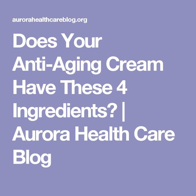 Does Your Anti-Aging Cream Have These 4 Ingredients? | Aurora Health Care Blog