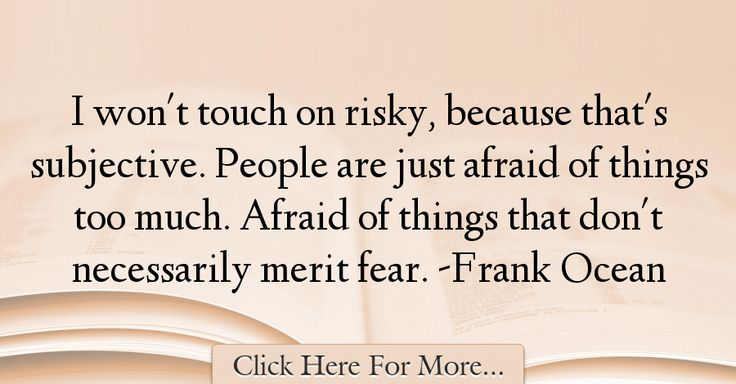 Frank Ocean Quotes About Fear - 22563