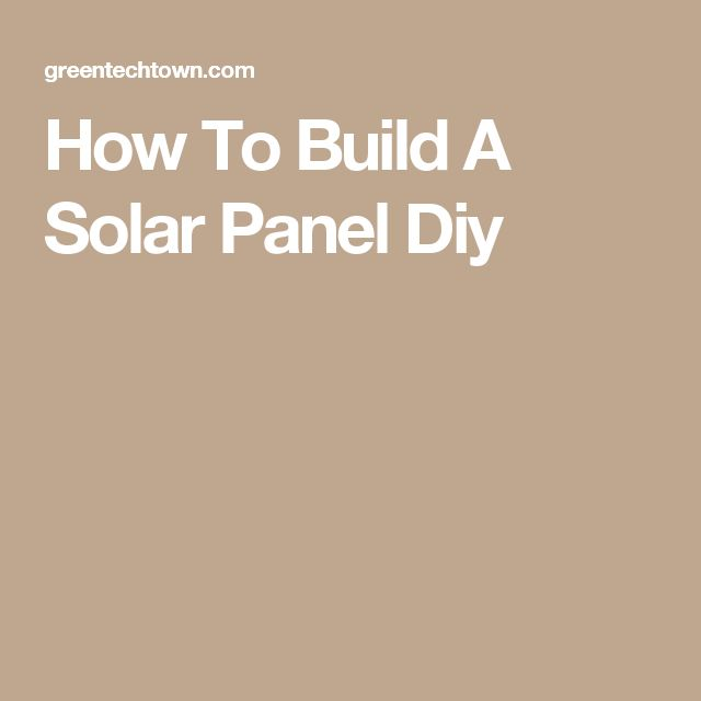 How To Build A Solar Panel Diy