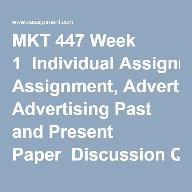 MKT 447 Week 1  Individual Assignment, Advertising Past and Present Paper  Discussion Question 1  Discussion Question 2