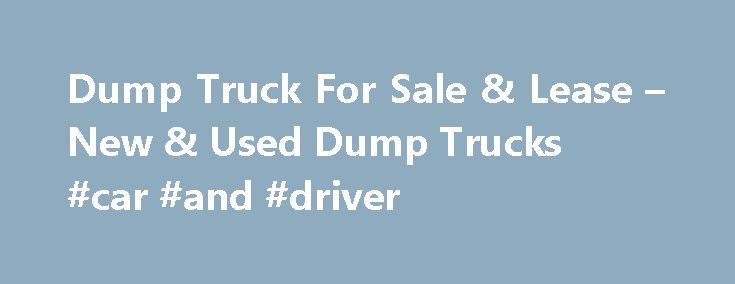 Dump Truck For Sale & Lease – New & Used Dump Trucks #car #and #driver http://car.nef2.com/dump-truck-for-sale-lease-new-used-dump-trucks-car-and-driver/  #used trucks for sale # New & Used Dump Trucks For Sale & Lease Able[...]