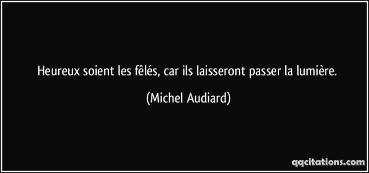 Heureux soient les fêlés, car ils laisseront passer la lumière. (Michel Audiard) #citations #MichelAudiard