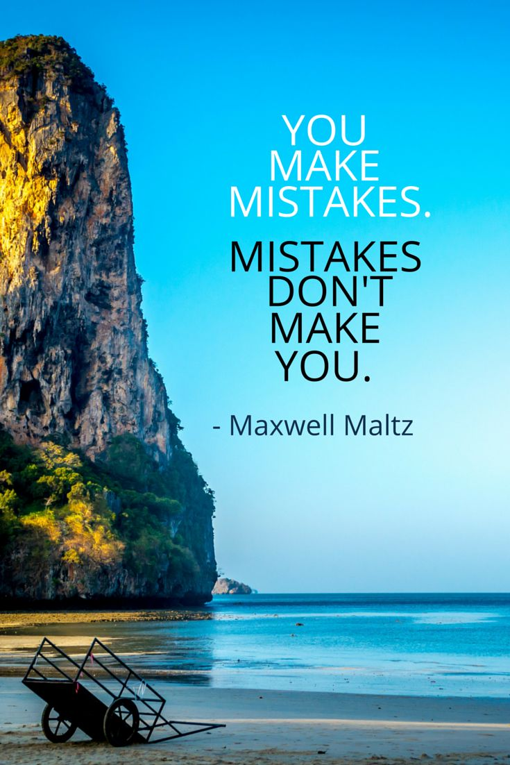 You make mistakes. Mistakes don't make you. – Maxwell Maltz