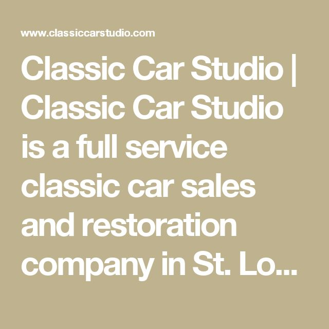 Classic Car Studio | Classic Car Studio is a full service classic car sales and restoration company in St. Louis, Missouri.