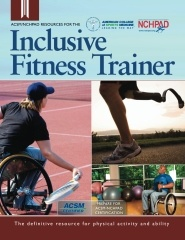 ACSM/NCHPAD Resources for the Inclusive Fitness Trainer  https://www.createspace.com/4098608