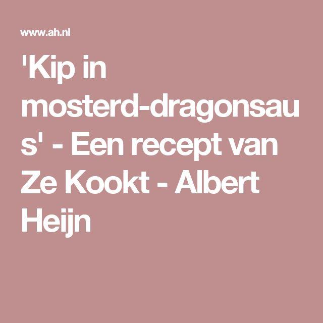'Kip in mosterd-dragonsaus' - Een recept van Ze Kookt - Albert Heijn