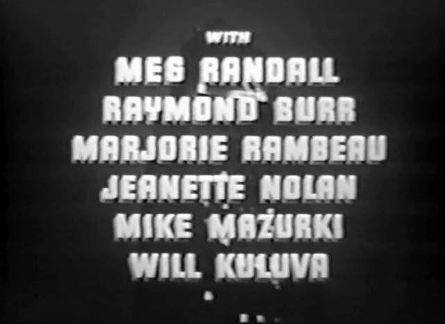 With Meg Randall, Raymond Burr, Marjorie Rambeau, Jeanette Nolan, Mike Mazurki, Will Kuluva