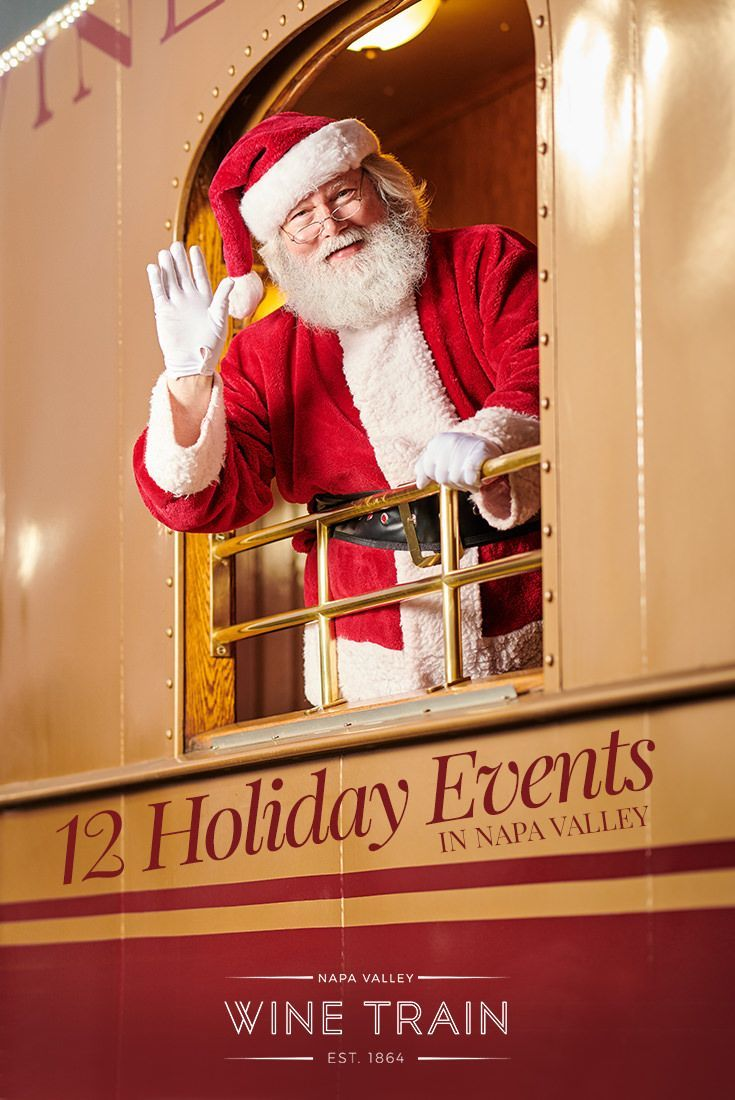 12 Holiday Events In Napa Valley Napa Valley Wine Train Napa Valley Wine Train Napa Valley Wine Wine Country Travel