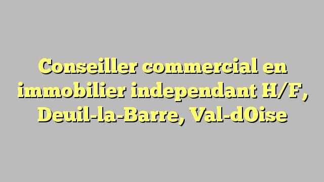 Conseiller commercial en immobilier independant H/F, Deuil-la-Barre, Val-dOise