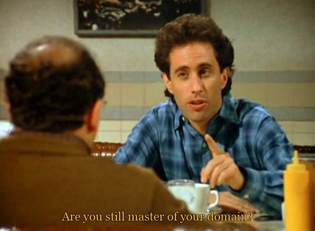 """Are you still master of your domain?"" -Jerry #Seinfeld"
