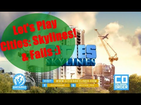 LETS PLAY: Cities Skylines - & Fails