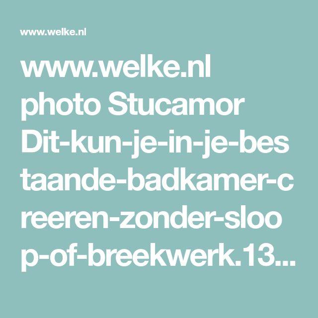 www.welke.nl photo Stucamor Dit-kun-je-in-je-bestaande-badkamer-creeren-zonder-sloop-of-breekwerk.1386533637