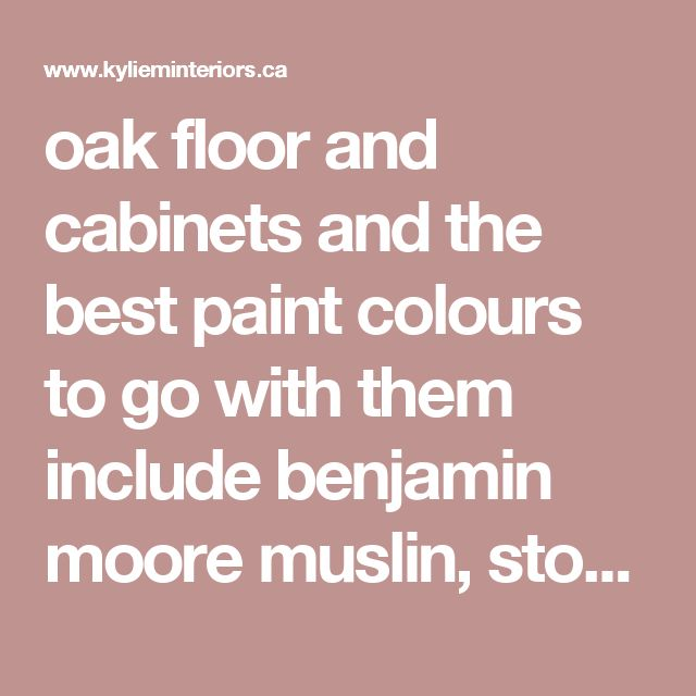 oak floor and cabinets and the best paint colours to go with them include benjamin moore muslin, stone house and more