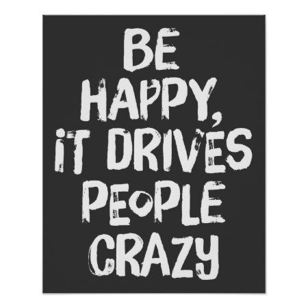 Be Happy It Drives People Crazy Quote Poster - tap to personalize and get yours