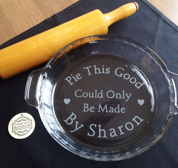 Etched Glass Pie this good must be made by...    The underside of the pie plate is etched with the wording    Please remember to include the