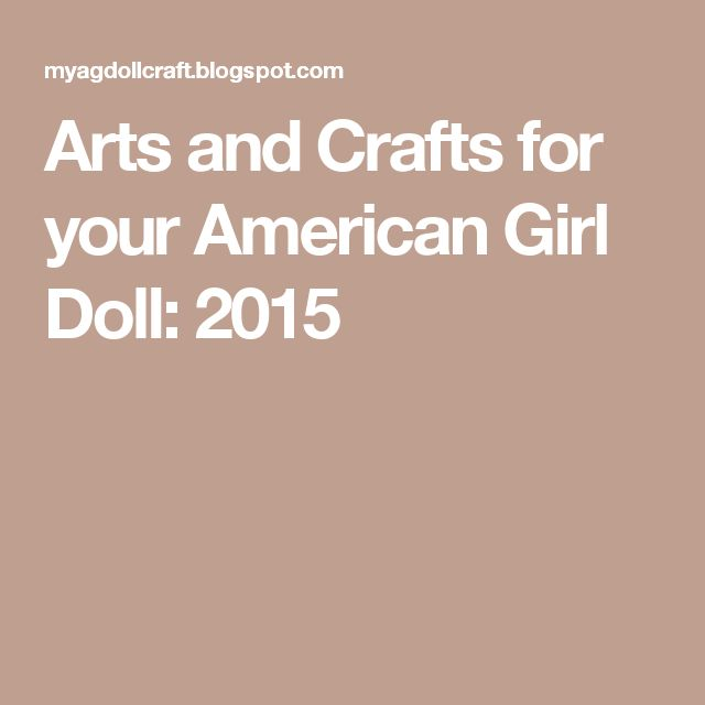 Arts and Crafts for your American Girl Doll: 2015