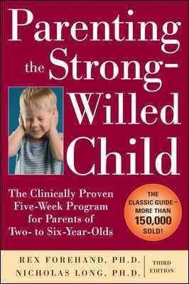 Parenting the Strong-Willed Child: The Clinically Proven Five-Week Program for Parents of Two- to Six-Year-Olds