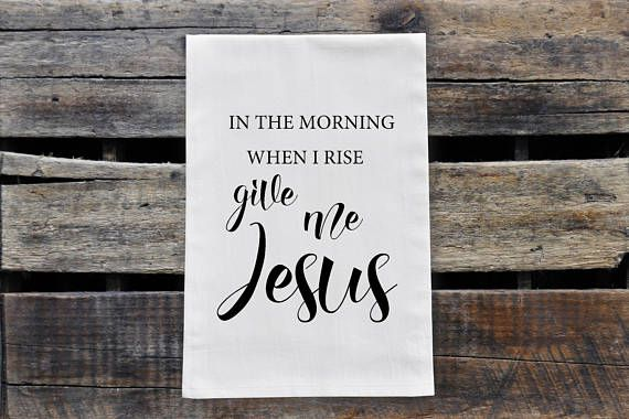 Check out this item in my Etsy shop https://www.etsy.com/ca/listing/567194131/give-me-jesus-tea-towel