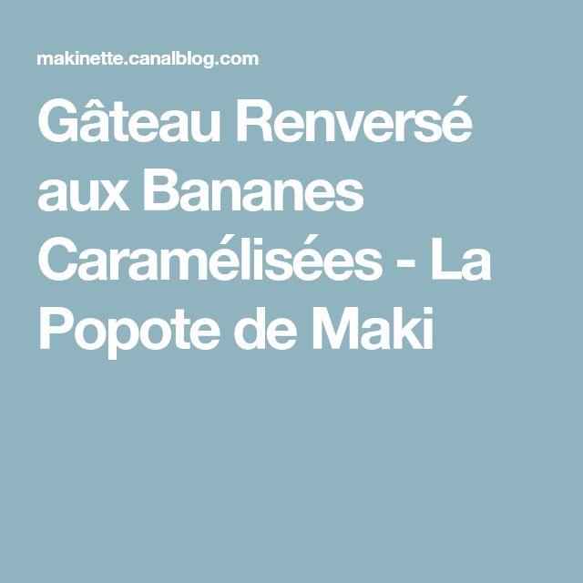Gâteau Renversé aux Bananes Caramélisées - La Popote de Maki
