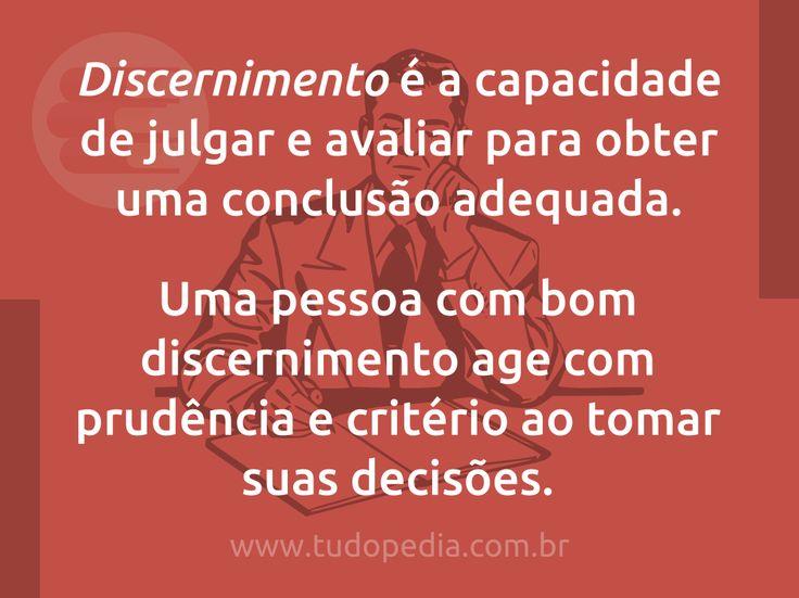 Discernimento é a capacidade de julgar e avaliar para obter uma conclusão adequada.