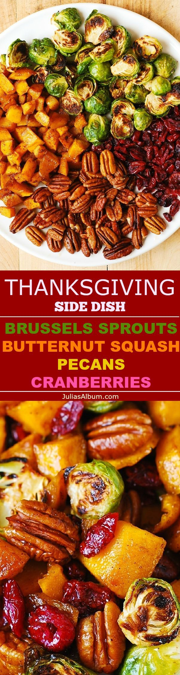 Thanksgiving Side Dish: Roasted Brussels Sprouts; Butternut Squash glazed with Cinnamon & Maple Syrup; Pecans & Cranberries. YUM! Healthy, vegetarian, gluten free Holiday Recipe.