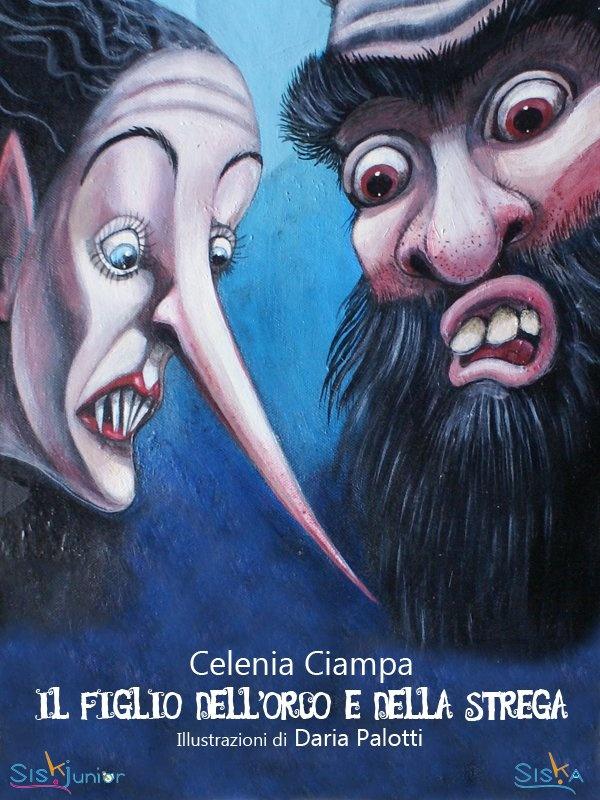 Il figlio dell'Orco e della Strega di Celenia Ciampa, illustrazioni di Daria Palotti