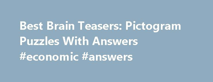 Best Brain Teasers: Pictogram Puzzles With Answers #economic #answers http://answer.remmont.com/best-brain-teasers-pictogram-puzzles-with-answers-economic-answers/  #rebus puzzle answers # TOP 20 PUZZLES FOR ADULTS Puzzles for adults Puzzles For Adults 1. Popular Age Problem Difficulty Popularity Two o. (1). Murder Mystery Humour Riddle Difficulty Popularity A donkey behind another donkey I m behind that se. Top 10 TRICK QUESTIONS TRICK QUESTIONS 1. Hard Math Riddle Difficulty Popularity…