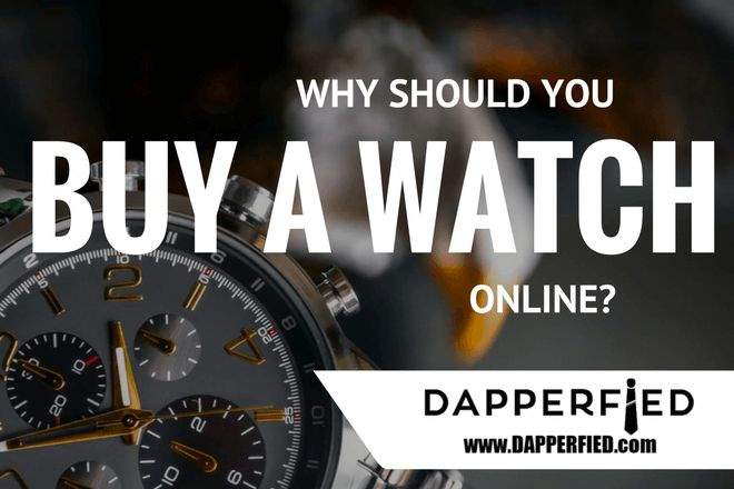 Why Should You Buy A Watch Online? Let's see. - http://www.dapperfied.com/buy-a-watch-online/