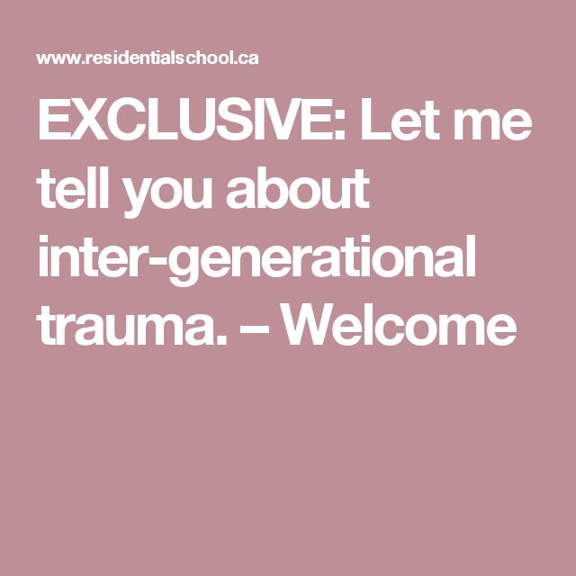 EXCLUSIVE: Let me tell you about inter-generational trauma. – Welcome