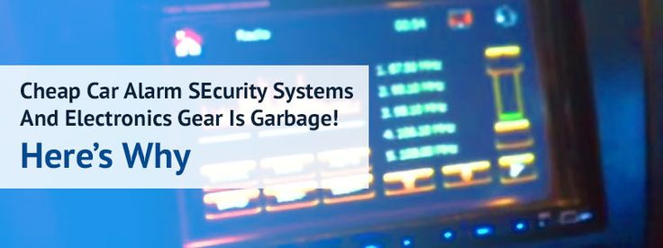 Cheap Car Alarm Security Systems And Electronics Gear Is Garbage! Heres Why #Blogger
