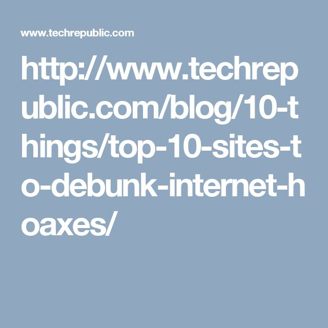 http://www.techrepublic.com/blog/10-things/top-10-sites-to-debunk-internet-hoaxes/