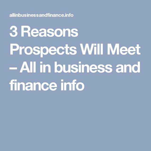 3 Reasons Prospects Will Meet – All in business and finance info