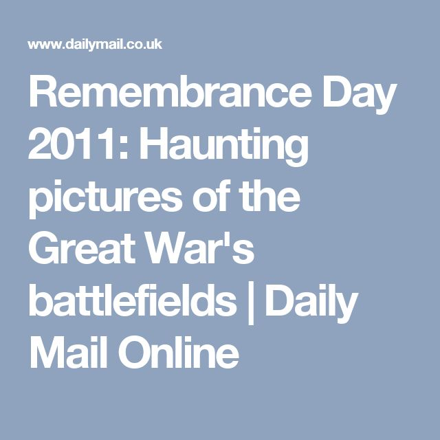 Remembrance Day 2011: Haunting pictures of the Great War's battlefields | Daily Mail Online