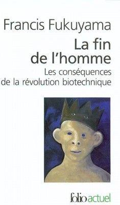 La fin de l'homme, les conséquences de la révolution biotechnique, Francis Fukuyama