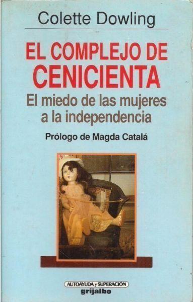 """""""EL COMPLEJO DE CENICIENTA""""Autor: COLETTE DOWLINGDATOS DEL LIBRO19.0x12.0cm.Nº de páginas: 288 págs.Editorial: GRIJALBOEncuadernació...125604504"""