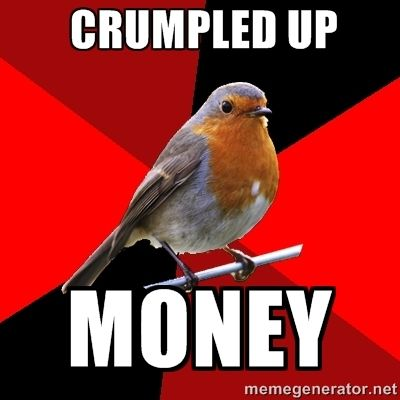 Retail Robin Meme | Retail Robin - Crumpled up Money