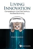 """Mathe, Hervé. """"Living Innovation [electronic resource] : Competing in the 21st Century Access Economy"""". Singapore : World Scientific Publishing Company, 2015."""