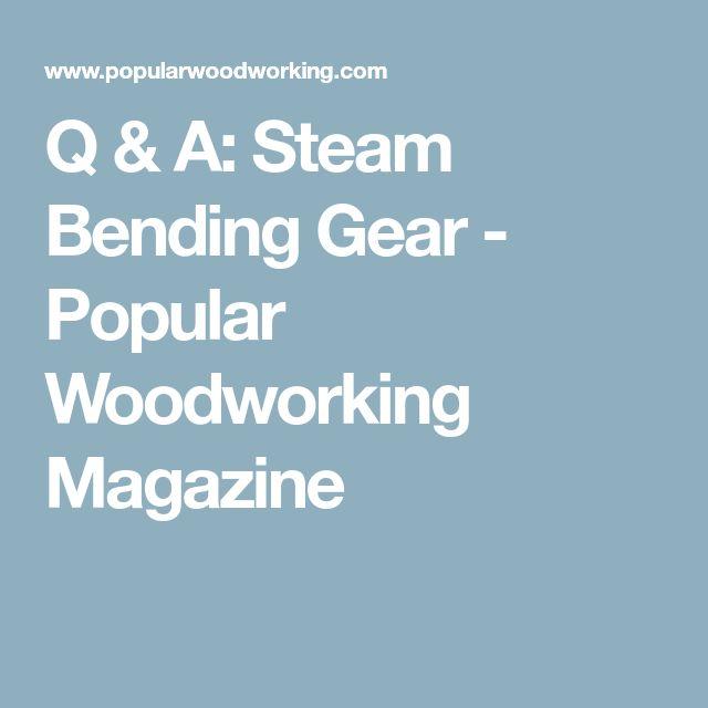 Q & A: Steam Bending Gear - Popular Woodworking Magazine