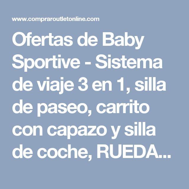 Ofertas de Baby Sportive - Sistema de viaje 3 en 1, silla de paseo, carrito con capazo y silla de coche, RUEDAS GIRATORIAS y accesorios,