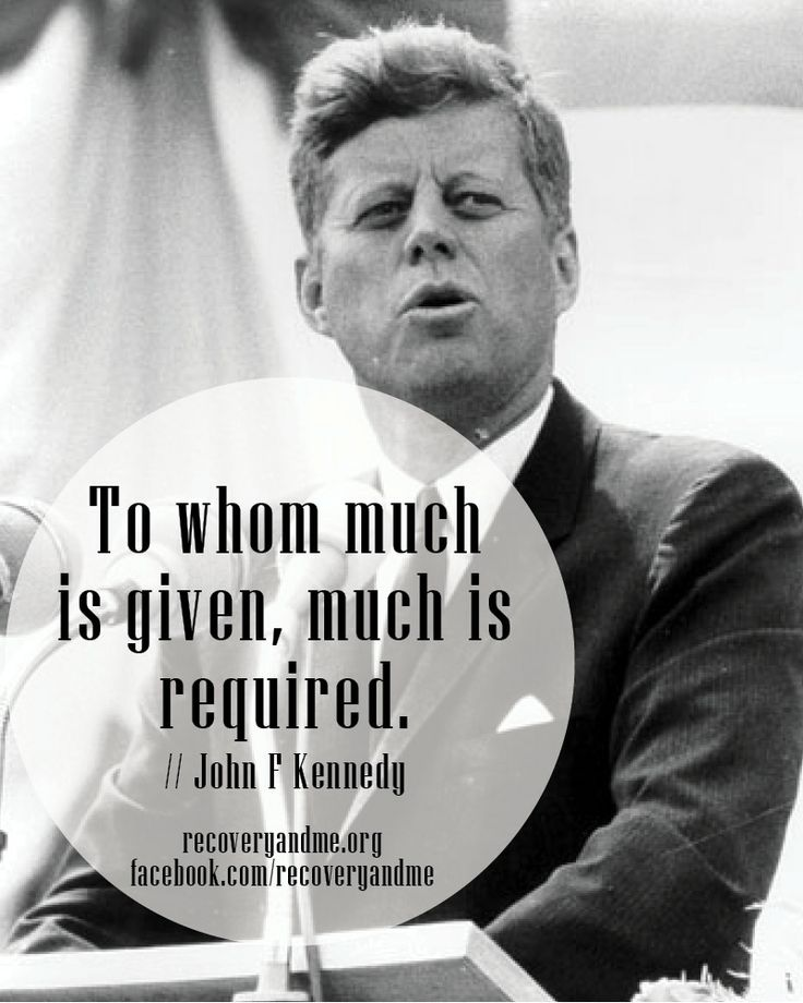 """""""To whom much is given, much is required."""" #jfk #kennedy #recoveryandme"""