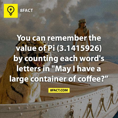 """Remember the value of Pi (3.1415926) - memorize """"May I have a large container of coffee?"""" Number of letters in each word equals value of Pi."""
