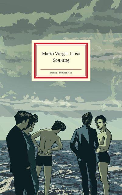 "Mario Vargas Llosa - ""Sonntag - Erzählung"", 2016, Insel Verlag, Berlin, gebunden, 64 S. (€ 16,00)."