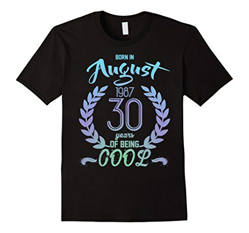 Mens Born In August 1987 30 Years Of Being Cool T-shirt C... https://www.amazon.com/dp/B073ZVQMYG/ref=cm_sw_r_pi_dp_x_EP4FzbV9456R3