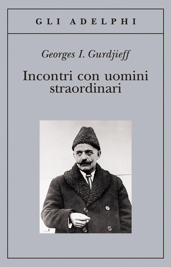 INCONTRI CON UOMINI STRAORDINARI by Georges I. Gurdjieff   http://www.macrolibrarsi.it/libri/__incontri-con-uomini-straordinari.php?pn=166