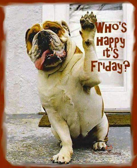Friday is...... and so am I!