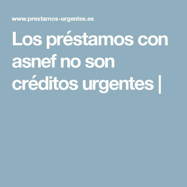 Los préstamos con asnef no son créditos urgentes  