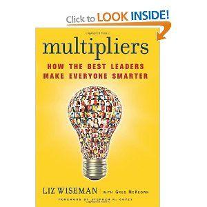 Multipliers: How the Best Leaders Make Everyone Smarter: Amazon.co.uk: Elizabeth Wiseman, Greg McKeown: Books