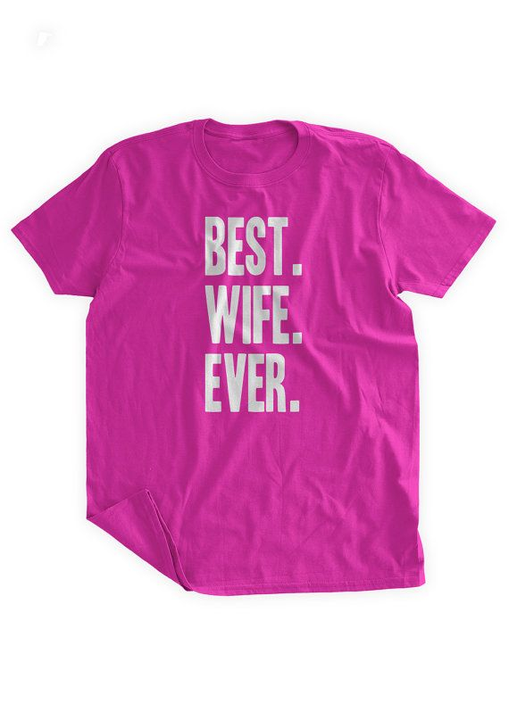 Best Present For Wife Part - 42: Best Wife Ever TShirt Wedding Day Wedding Shower By BumpCovers